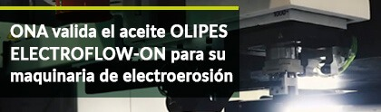 ONA validates OLIPES Electroflow-ON oil for its electric discharge machining (EDM) machinery